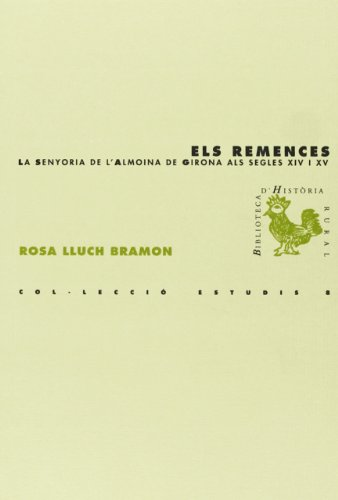 Descargar Libro Els Remences: La Senyoria De L'almoina De Girona Als Segles Xiv I Xv ) Rosa Lluch Bramon