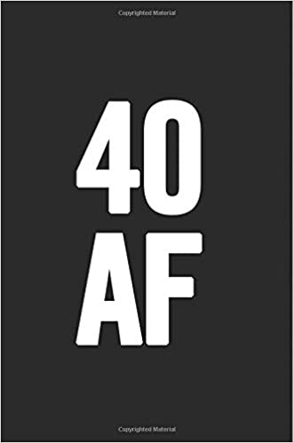 40 AF 6x9 Notebook Lined 100 Pages Funny And Cute Gag Gift For 40th Birthday Men Women Daughter Son Girlfriend Boyfriend Best Friend Wife