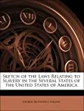 Sketch of the Laws Relating to Slavery in the Several States of the United States of Americ, George McDowell Stroud, 1148723110