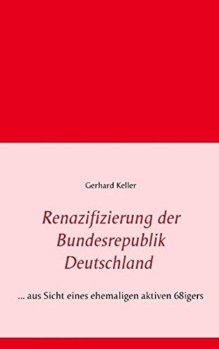Renazifizierung der Bundesrepublik Deutschland: ... aus Sicht eines ehemaligen aktiven 68igers