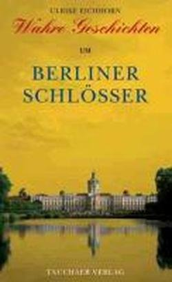 Wahre Geschichtem um Berliner Schlösser