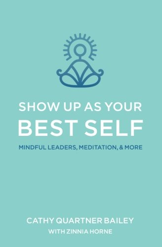 Show Up as Your Best Self: Mindful Leaders, Meditation, & More