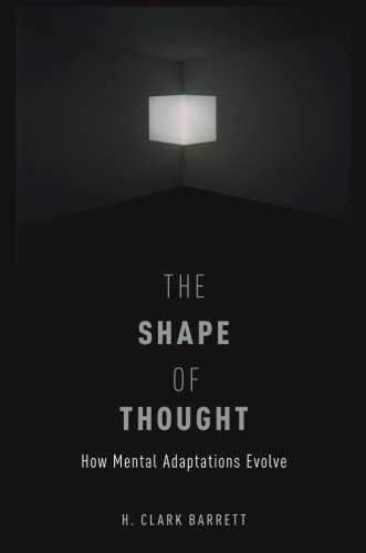 The Shape of Thought: How Mental Adaptations Evolve (Evolution and Cognition)