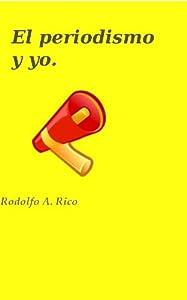 El periodismo y yo (Spanish Edition)