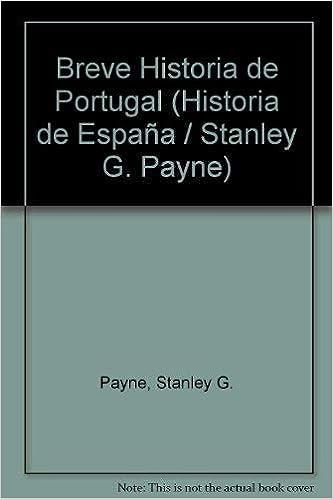 Breve historia de Portugal Historia de España / Stanley G. Payne: Amazon.es: Payne, Stanley G.: Libros