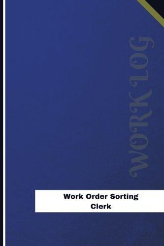 Read Online Work Order Sorting Clerk Work Log: Work Journal, Work Diary, Log - 126 pages, 6 x 9 inches (Orange Logs/Work Log) ebook