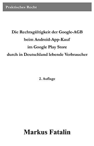 Die Rechtsgültigkeit der Google-AGB beim Android-App-Kauf im Google Play Store durch in Deutschland lebende Verbraucher (German - Store Markus