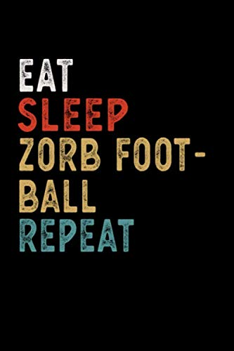 Eat Sleep Zorb Football Repeat Funny Sport Gift Idea: Lined Notebook / Journal Gift, 100 Pages, 6x9, Soft Cover, Matte Finish