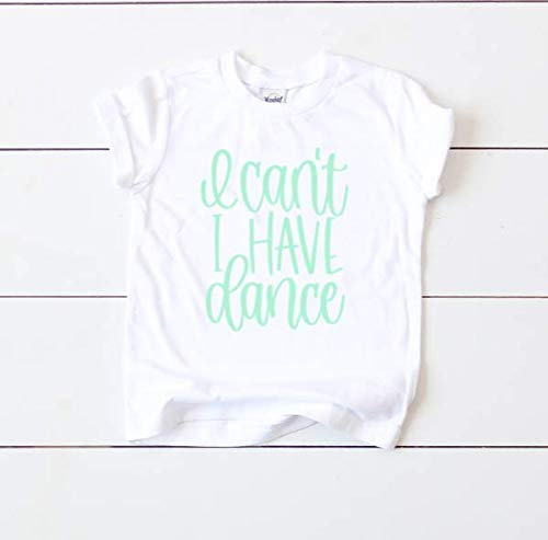 I Cant I Have Dance Shirt Kids t Shirt White Toddler Shirts for Girls Youth Dance Shirt