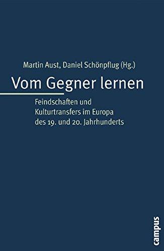 Vom Gegner lernen: Feindschaften und Kulturtransfers im Europa des 19. und 20. Jahrhunderts