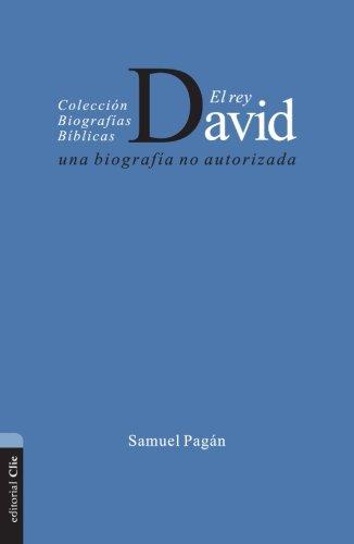 El Rey David: Una biografía no autorizada (Spanish Edition)