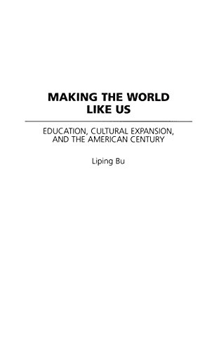 Making the World Like Us: Education, Cultural Expansion, and the American Century (Perspectives on the Twentieth Century