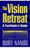 The Vision Retreat Set 5 Workbooks : A Participant's Workbook and a Facilitator's Guide, Nanus, Burt, 0787901865
