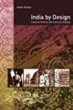 India by Design : Colonial History and Cultural Display, Mathur, Saloni, 0520252314