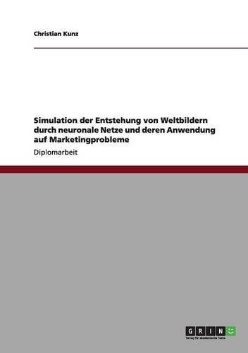 Simulation der Entstehung von Weltbildern durch neuronale Netze und deren Anwendung auf Marketingprobleme (German Edition) pdf epub