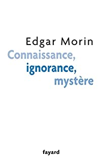 Connaissance, ignorance, mystère, Morin, Edgar