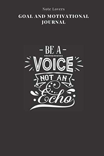 Be A Voice Not An Echo - Goal and Motivational Journal: 2020 Monthly Goal Planner And Vision Board Journal For Men & Women (To List Do Echo)