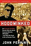 Hoodwinked: An Economic Hit Man Reveals Why the World Financial Markets Imploded--and What We Need to Do to Remake Them [Hardcover]