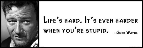 Wall Quote - John Wayne - Life's Hard. It's Even Harder When You're Stupid