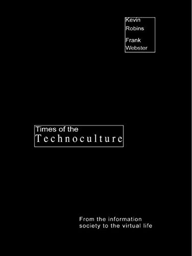 Times of the Technoculture: From the Information Society to the Virtual Life (Comedia)