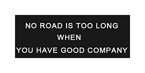 NO Road is to Long When You Have Good Company Patch Embroidered Iron-on or Sew-on Tactical Patriotism Inspirational Sayings Text Words Humor Comedy Funny Quote Emblem Badge DIY Appliques -