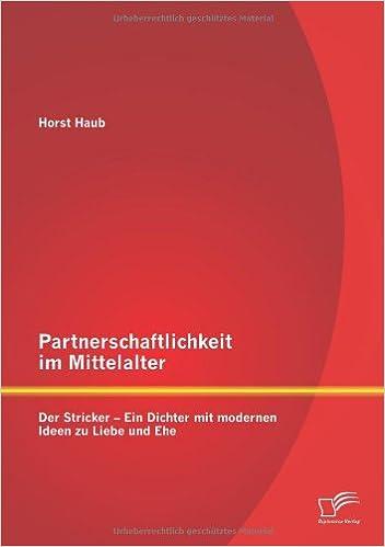 Partnerschaftlichkeit im Mittelalter: Der Stricker – Ein Dichter mit modernen Ideen zu Liebe und Ehe