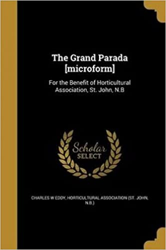 d935cc02413 The Grand Parada  Microform   For the Benefit of Horticultural Association