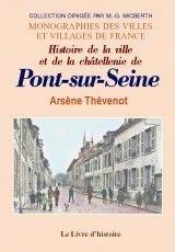 Pont-Sur-Seine (Histoire de la Ville et de la Chatellenie de) Broché – 1 décembre 2004 Arsene Thevenot Lorisse 2843734436 Histoire (mémoires