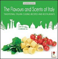 The Flavours and Scents of Italy: Traditional Italian Cuisine: Recipes and Restaurants (in English)