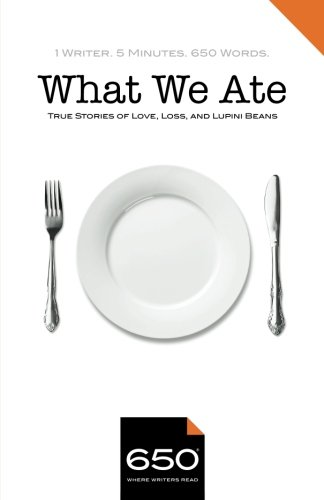 650 | What We Ate: True Stories of Love, Loss, and Lupini Beans (Volume 1)