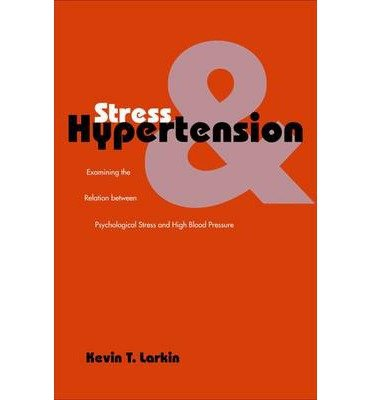 [(Stress and Hypertension: Examining the Relation Between Psychological Stress and High Blood Pressure)] [Author: Kevin T. Larkin] published on (December, 2005)