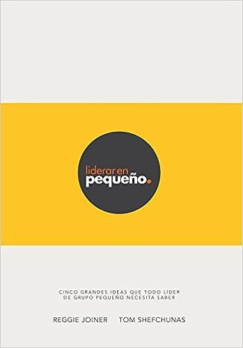 Liderar en pequeño: Cinco Grandes Ideas Que Todo Líder de Grupo Pequeño Necesita Saber (Spanish Edition): Reggie Joiner, Tom Shefchunas: 9781635700695: ...