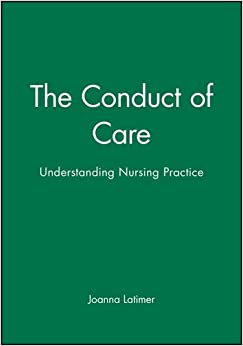 The Conduct of Care: Understanding Nursing Practice