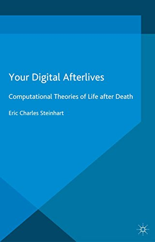 Download Your Digital Afterlives: Computational Theories of Life after Death (Palgrave Frontiers in Philosophy of Religion) Pdf