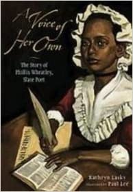 A Voice of Her Own: The Story of Phillis Wheatley, Slave