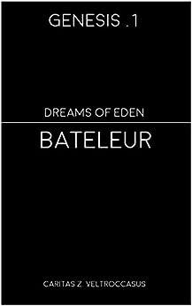 Bateleur (Genesis - Dreams of Eden Book 1) by [Veltroccasus, Caritas Z.]