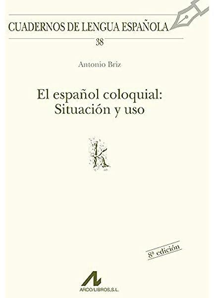 El español coloquial: situación y uso: 38 Cuadernos de lengua ...