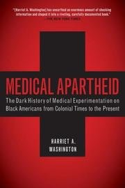 Medical Apartheid - The Dark History Of Medical Experimentation On Black Americans From Colonial Times To The Present