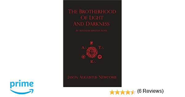 The brotherhood of light and darkness jason augustus newcomb the brotherhood of light and darkness jason augustus newcomb 9780615156835 amazon books fandeluxe Gallery