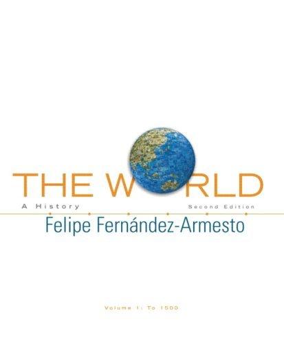 By Felipe Fernandez-Armesto - The World: A History, Volume 1 (2nd Edition) (2nd Edition) (2009-02-17) [Paperback]
