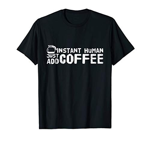 (Instant Human Just Add Coffee T-Shirt Funny Caffeine Lovers)