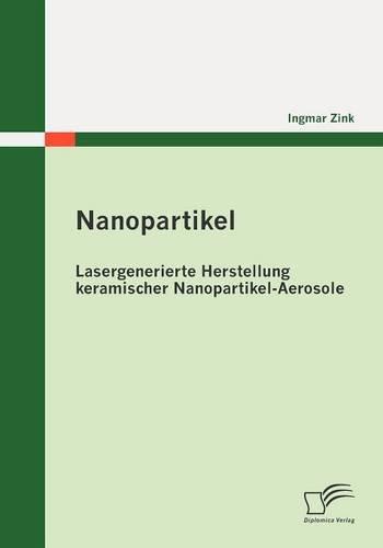 Nanopartikel: Lasergenerierte Herstellung keramischer Nanopartikel - Aerosole