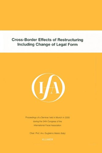 Ifa: Cross-Border Effects of Restructuring Including Change of Legal Form (IFA Congress Series Set)