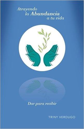 Buenos libros descargar ipad Atrayendo La Abundancia a Tu Vida: Dar Para Recibir PDF