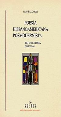 Poesia hispanoamericana posmodernista  / Postmodern Latin American Poetry: Historia, Teoria, Practicas / History, Theory