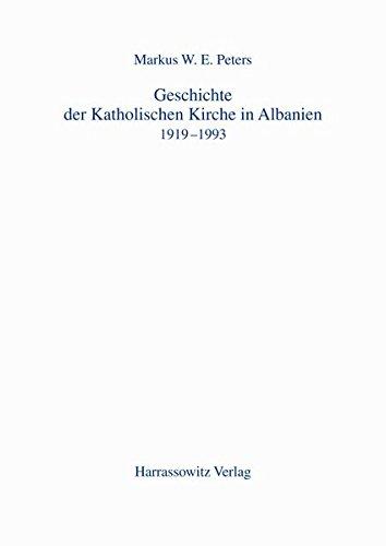 Geschichte der Katholischen Kirche in Albanien: 1919-1993 (Albanische Forschungen, Band 23)