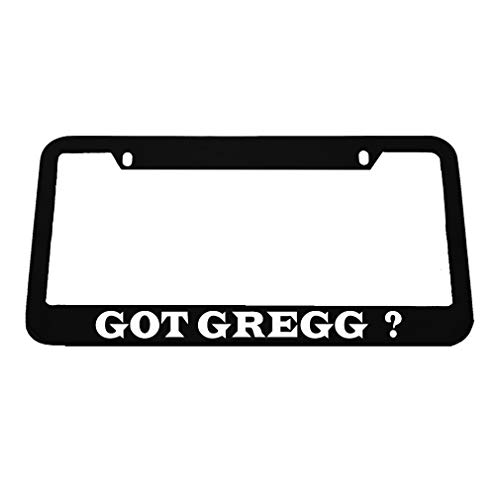 - Speedy Pros Got Gregg ? Zinc Metal License Plate Frame Car Auto Tag Holder - Black 2 Holes