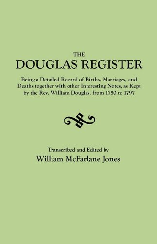 The Douglas Register : Being a Detailed Register of Births, Marriages and Deaths. . .as Kept by the Rev. William Douglas, from 1750 to 1797. [With:] An Index of Goochland Wills and Notes on the French Huguenot Refugees who Lived in Manakin-Town