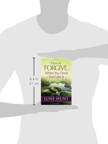 How to Forgive…When You Don't Feel Like It