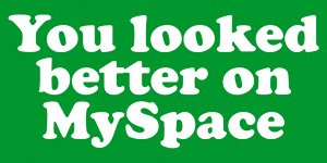 You Looked Better On Myspace   Sticker   Decal